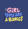 girl you are a badass quote t-shirt print vector image vector image
