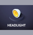 headlight isometric icon isolated on color vector image vector image