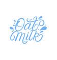 oat milk hand written lettering text vector image vector image