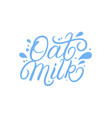 oat milk hand written lettering text vector image