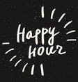 happy hour lettering phrase hand drawn vector image vector image