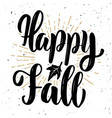 happy fall hand lettering quote on white vector image