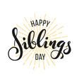 happy siblings day greeting vector image vector image