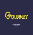 inscription gourmet in a modern style vector image