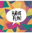 have fun vector image