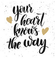 your heart knows the way hand drawn lettering vector image vector image