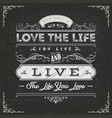 love the life you live quote vector image