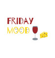friday mood concept with text wine cheese funny vector image