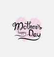 happy mothers day calligraphy backgroundhappy vector image