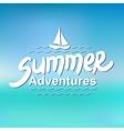 Summer adventures - typographic design vector image vector image