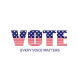 vote every voice matters banner template vector image