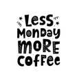 less monday more coffee poster with lettering vector image vector image