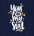 you are my star hand drawn lettering vector image vector image