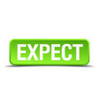 expect green 3d realistic square isolated button vector image vector image