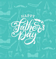 happy fathers day hand lettering on seamless vector image vector image