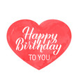 happy birthday to you hand drawn brush lettering vector image vector image