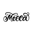 mecca city hand written brush lettering vector image vector image