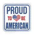proud to be american sign or stamp vector image vector image