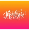 Happy Holidays hand lettering inscription vector image vector image