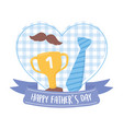 happy fathers day necktie moustache and trophy on vector image
