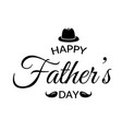 fathers day greeting card lettering calligraphic vector image