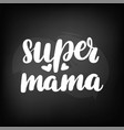 lettering super mama vector image vector image