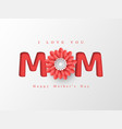 happy mothers day greeting card paper cut flower vector image vector image