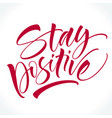 stay positive inspirational phrase vector image