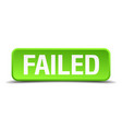 failed green 3d realistic square isolated button vector image vector image