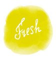 watercolor stain with inscription fresh vector image