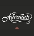 hand drawn lettering adventure elegant modern vector image vector image