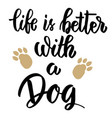 life is better with a dog hand drawn lettering on vector image vector image