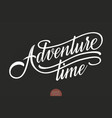 hand drawn lettering adventure time elegant vector image