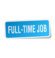full-time job square sticker on white vector image vector image