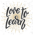 love to learn hand drawn lettering quote vector image vector image