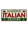 authentic italian cuisine vintage rusty metal sign vector image vector image