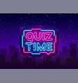 quiz time announcement poster neon signboard vector image vector image