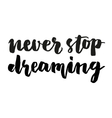 Never stop dreaming brush lettering vector image
