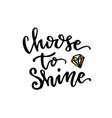 choose to shine handwritten modern calligraphy vector image
