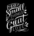 hand lettering do small things with great love vector image vector image