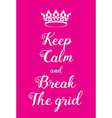 Keep Calm and Break the grid poster vector image vector image