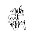 make it happen - hand lettering inscription text vector image vector image