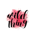 Wild thing Brush lettering