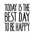 Today best day happy vector image vector image