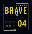 always be brave typography t shirt graphic design vector image vector image