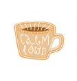 calm down and drink tea poster cup tea image vector image