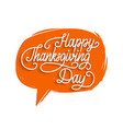 happy thanksgiving day lettering in speech bubble vector image vector image