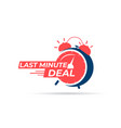 last minute deal label with red alarm clock vector image vector image