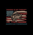 fishing is my therapy american flag with bass vector image vector image