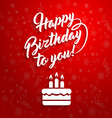Happy birthday to you lettering text with cake vector image